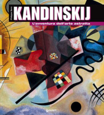 Kandinskij. L'avventura dell'arte astratta - Philippe Sers |
