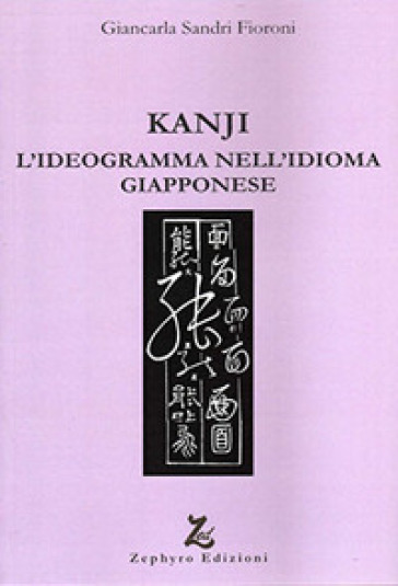Kanji. L'ideogramma nell'idioma giapponese - Giancarla Fioroni Sandri | Thecosgala.com
