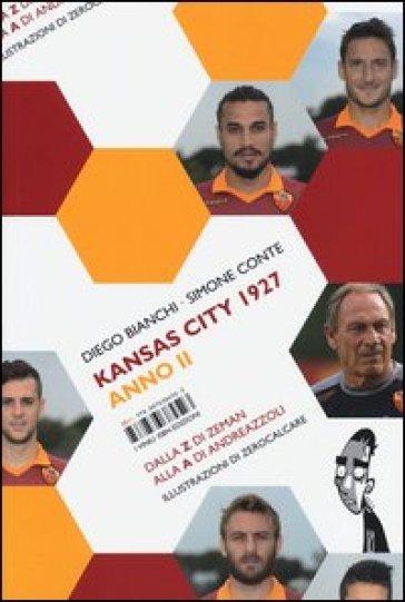 Kansas City 1927. Anno II. Dalla Z di Zeman alla A di Andreazzoli - Diego Bianchi  