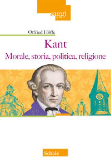 Kant. Morale, storia, politica, religione - Otfried Hoffe | Thecosgala.com