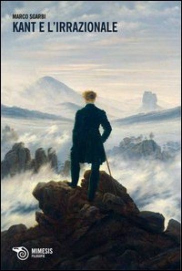 Kant e l'irrazionale - Marco Sgarbi  