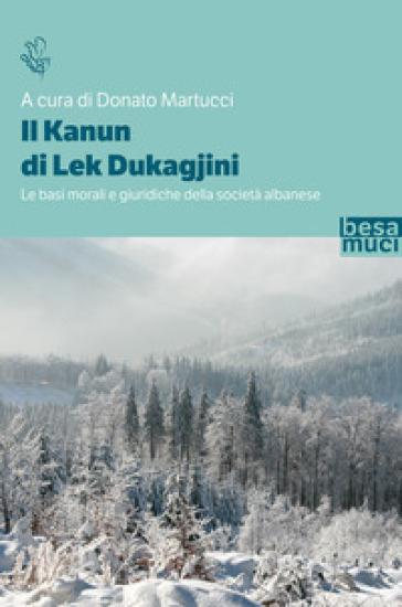 Il Kanun di Lek Dukagjini. Le basi morali e giuridiche della società albanese - P. Donaj | Thecosgala.com