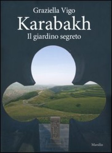 Karabakh. Il giardino segreto. Ediz. multilingue - Graziella Vigo |