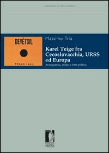 Karel Teige fra Cecoslovacchia, URSS ed Europa. Avanguardia, utopia e lotta politica - Massimo Tria | Thecosgala.com