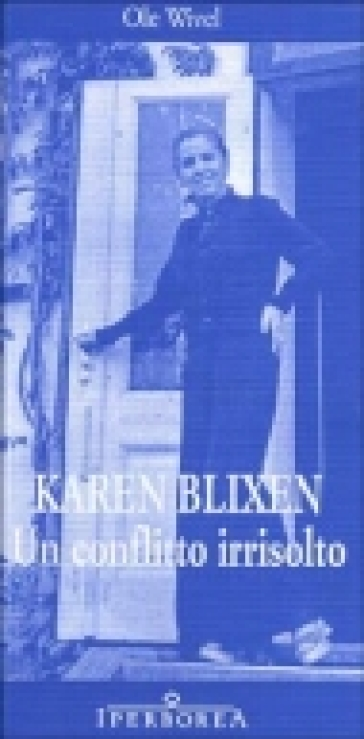 Karen Blixen. Un conflitto irrisolto - Ole Wivel   Rochesterscifianimecon.com