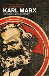 Karl Marx. L'uomo e il combattente - Otto J. Maenchen Helfen, Boris Nicolajevski