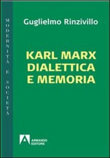 Karl Marx dialettica e memoria - Guglielmo Rinzivillo  