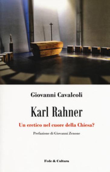 Karl Rahner. Un eretico nel cuore della Chiesa? - Giovanni Cavalcoli | Kritjur.org