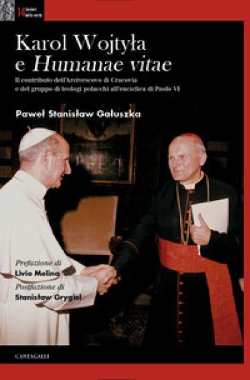 Karol Wojtyla e «Humanae Vitae». Il contributo dell'arcivescovo di Cracovia e del gruppo di teologi polacchi all'enciclica di Paolo VI - Pawel Stanislaw Galuszka |