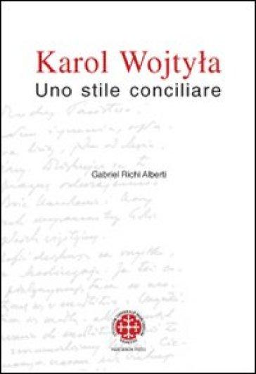 Karol Wojtyla. Uno stile conciliare - Gabriel Richi Alberti |