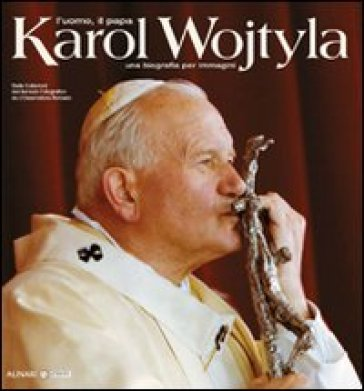 Karol Wojtyla. L'uomo il papa. Una biografia per immagini. Ediz. illustrata - L. Crescenti  