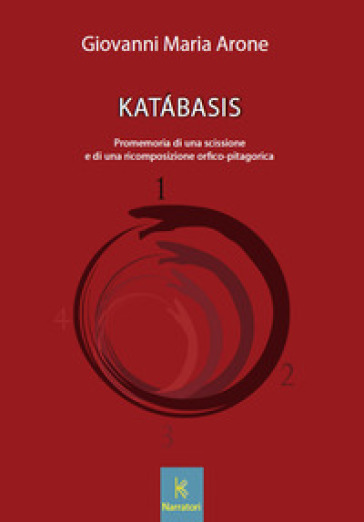 Katabasis. Promemoria di una scissione e di una ricomposizione orfico-pitagorica - Giovanni Maria Arone  