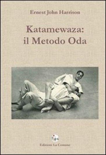 Katamewaza. Il metodo Oda - Ernest J. Harrison |