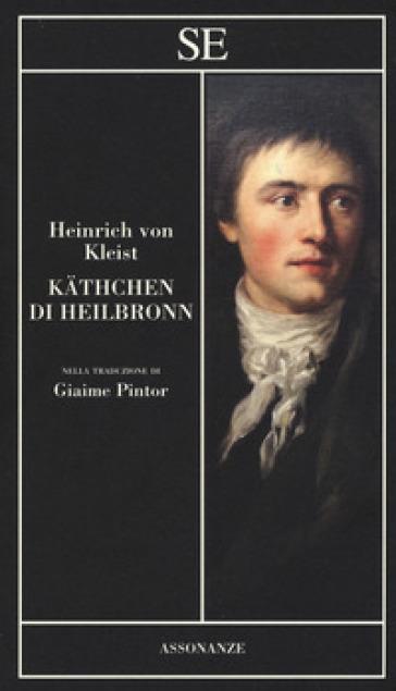 Kathchen di Heilbronn - Heinrich Von Kleist  