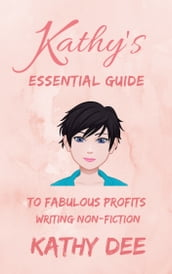 Kathy s Essential Guide to Fabulous Profits Writing Non-Fiction