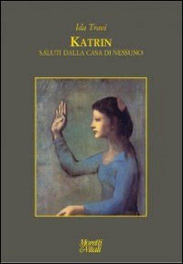 Katrin. Saluti dalla casa di nessuno - Ida Travi |