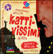 Kattivissimi... all opera. Con CD Audio