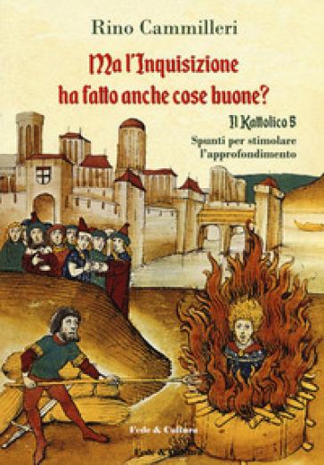 Il Kattolico. 5: Ma l'inquisizione ha fatto anche cose buone? - Rino Cammilleri | Thecosgala.com