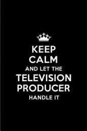 Keep Calm and Let the Television Producer Handle It