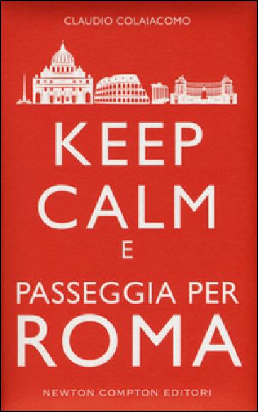 Keep calm e passeggia per Roma - Claudio Colaiacomo |