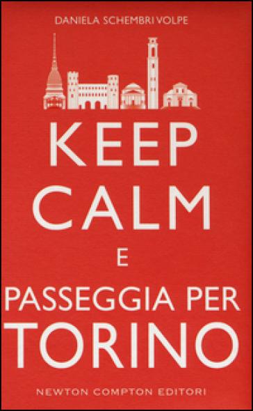 Keep calm e passeggia per Torino - Daniela Schembri Volpe | Ericsfund.org