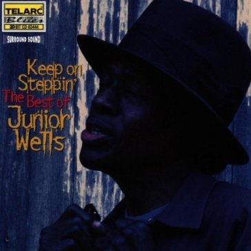 Keep on steppin'. The best of Junior Wells