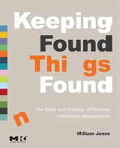 Keeping Found Things Found: The Study and Practice of Personal Information Management