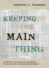 Keeping the Main Thing: A Never-Changing Gospel in an Ever-Changing World