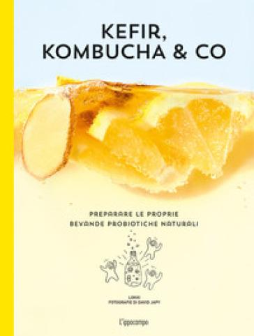 Kefir, kombucha & Co. Preparare le proprie bevande probiotiche naturali - Lokki | Jonathanterrington.com