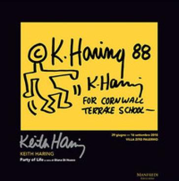 Keith Haring party of life (Palermo, 29 giugno-16 settembre 2018). Ediz. italiana e inglese - D. Di Nuzzo |