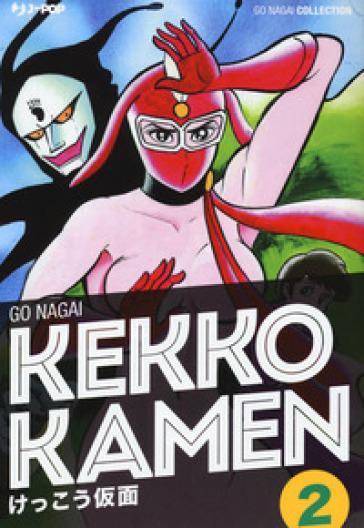 Kekko Kamen. Ultimate edition. 2. - Go Nagai | Rochesterscifianimecon.com