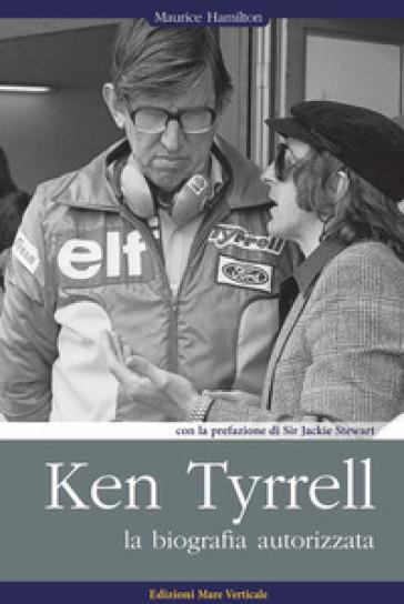 Ken Tyrrell. La biografia autorizzata - Maurice Hamilton |