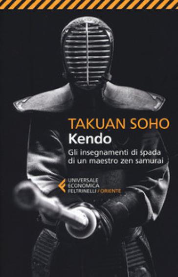 Kendo. Gli insegnamenti di spada di un maestro zen samurai - Takuan Soho | Thecosgala.com
