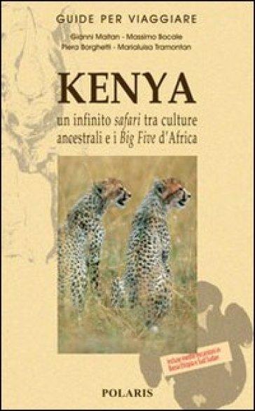 Kenya. Un infinito safari tra culture ancestrali e i Big Five d'Africa - Piera Borghetti | Rochesterscifianimecon.com
