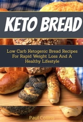 Keto Bread:Low Carb Ketogenic Bread Recipes for Rapid Weight Loss and A Healthy Lifestyle