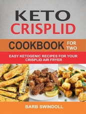 Keto CrispLid Cookbook For Two: Easy Ketogenic Recipes For Your CrispLid Air Fryer