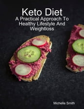 Keto Diet: A Practical Approach to Healthy Lifestyle and Weightloss
