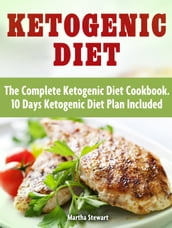 Ketogenic Diet: The Complete Ketogenic Diet Cookbook. 10 Days Ketogenic Diet Plan Included