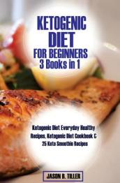 Ketogenic Diet for Beginners 3 Books in 1