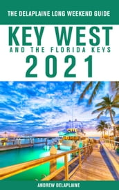 Key West & The Florida Keys - The Delaplaine 2021 Long Weekend Guide