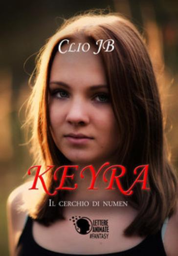 Keyra. Il cerchio di Numen - Clio Jb |