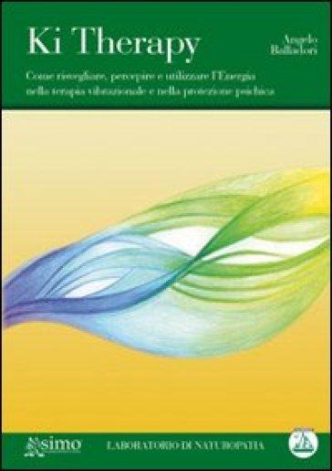 Ki therapy. Come risvegliare, percepire e utilizzare l'energia nella terapia vibrazionale e nella protezione psichica. Con CD Audio - Angelo Balladori |