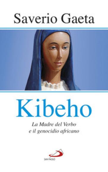 Kibeho. La Madre del Verbo e il genocidio africano - Saverio Gaeta |