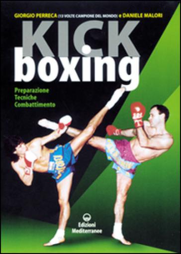 Kick boxing. Preparazione, tecniche, combattimento - Giorgio Perreca  