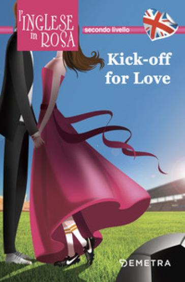 Kick off for love. I racconti che migliorano il tuo inglese! Secondo livello - Jennifer Pickett | Thecosgala.com