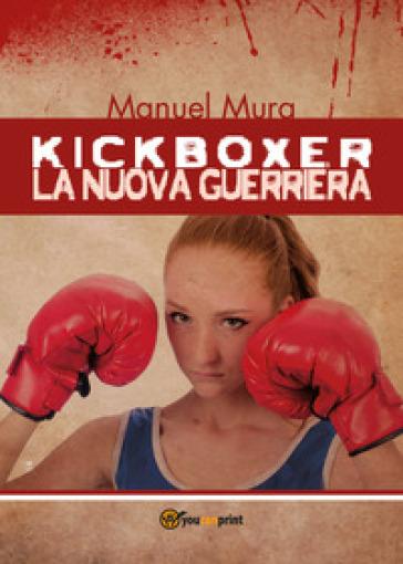 Kickboxer. La nuova guerriera - Manuel Mura |