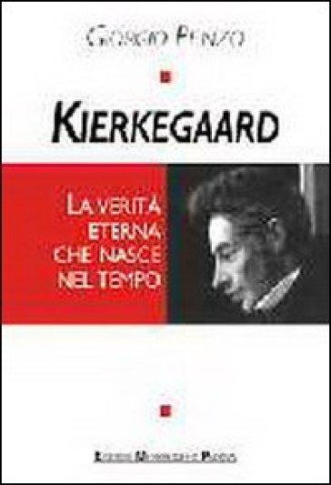 Kierkegaard. La verità eterna che nasce nel tempo - Giorgio Penzo | Jonathanterrington.com