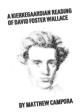 A Kierkegaardian Reading of David Foster Wallace