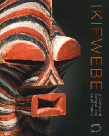 Kifwebe. A century of Songye and Luba masks. Ediz. illustrata - François Neyt |