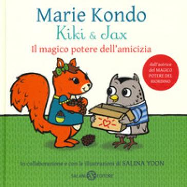 Kiki & Jax. Il magico potere dell'amicizia. Ediz. a colori - Marie Kondo  